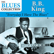 CD B.B. King : Everyday I Have The Blues (The Blues Collection)