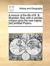 A memoir of the life of R. B. Sheridan, Esq; with a concise critique upon the n