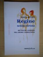 Regine senza corona Bettini Maria donna bologna modena amore ribellione Nuovo