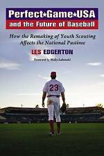 Perfect Game USA and the Future of Baseball: How the Remaking of Youth Scouting