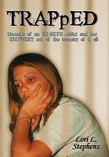 Trapped : Memoirs of an Ex-Meth Addict and heR RECOVERY out of the Insanity...