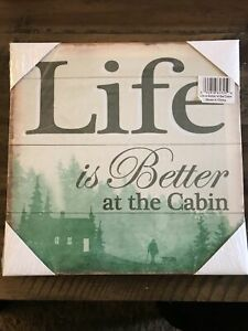 Life Is Better At The Cabin Canvas Sign Home Decor 10 X10