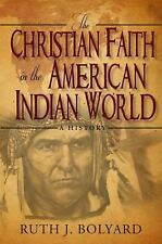 The Christian Faith In The American Indian World: A History: By Ruth Bolyard