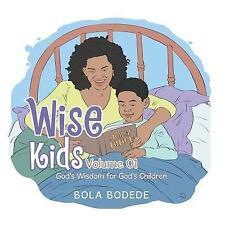 Wise Kids Volume 01 : God's Wisdom for God's Children by Bola Bodede (2015,...