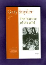 Gary Synder The PRACTICE of the WILD Grace Respect Goodness ESSAYS Buddhism ZEN