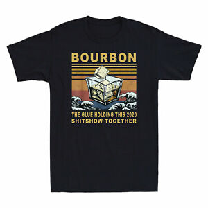 Bourbon Liquor The Glue Holding This 2020 Shitshow Together Mne's T- shirt Gift