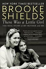 There Was a Little Girl: The Real Story of My Mother and Me by Brooke Shields