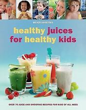 Healthy Juices for Healthy Kids: Over 70 Juice and Smoothie Recipes for Kids of