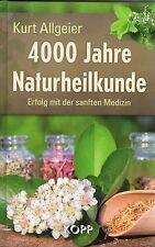 4000 JAHRE NATURHEILKUNDE - Kurt Allgeier BUCH - KOPP VERLAG