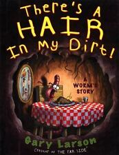 There's a Hair in My Dirt! : A Worm's Story by Gary Larson (1999, Paperback)