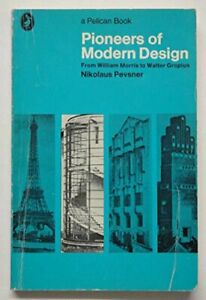 Pioneers of Modern Design: From William Morris to Walter... by Pevsner, Nikolaus