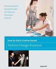 How to Start a Home-based Fashion Design Business Home-Based Business Series