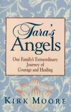 Tara's Angels : One Family's Extraordinary Journey of Courage and Healing