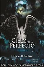 El Cielo No Es Perfecto Ser.: El Cielo No Es Perfecto : En Busca de Marlene...