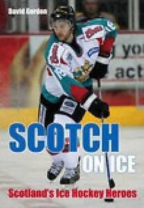 Scotch on Ice: Scotland's Ice Hockey Heroes by David Gordon, New Paperback Book