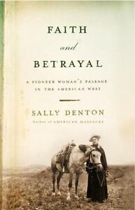 Faith and Betrayal: A Pioneer Woman's Passage in the American West by Sally De…