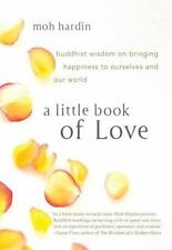 A Little Book of Love : Buddhist Wisdom on Bringing Happiness to Ourselves...