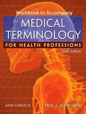 WORKBOOK TO ACCOMPANY MEDICAL TERMINOLOGY FOR HEALTH PROFESSIONS By Carol L.