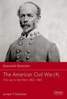 Essential Histories: The American Civil War (4) : The War in the West, 1863-1865