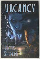 VACANCY/ARIEL LUCIUS SHEPARD  SUBTERRANEAN PRESS NEW OOP