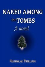 Naked among the Tombs : A Novel by Nicholas Philliou (2005, Paperback)