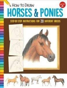 How to Draw Horses & Ponies : Step-by-step Instructions for 20 Different Bree...
