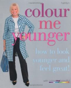 Colour Me Younger: How to look younger and feel great (Colour Me Beautiful),Col