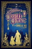The Singular and Extraordinary Tale of Mirror and Goliath : From the Peculiar...