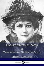 Light on the Path and Through the Gates of Gold by Mabel Collins (2017,...