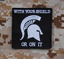 WITH YOUR SHIELD OR ON IT Patch Navy SEAL Team 6 DEVGRU Zero Dark Thirty MOH