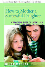 How to Mother a Successful Daughter: A Practical Guide to Empowering Girls from