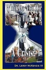 What Do You Do in the Time of A Crisis by Leroy McKenzie III (2007, Paperback)