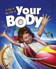 A Day in the Life of Your Body: An Around-the-Clock Guide to How Your Body Works