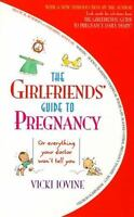 Girlfriends' Guide to Pregnancy : Or Everything Your Doctor Won't Tell You