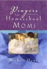 Prayers for Home School Moms by Michele Howe (2003, PB,B4) FREE SHIPPING NEW!