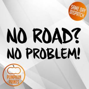 NO ROAD NO PROBLEM Sticker DECAL- WINDOW BUMPER  4X4 VINYL OFF ROAD LAND ROVER