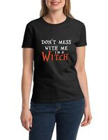 Halloween Ladies Don't Mess With Me I'm a Witch Tee Shirt Funny Costume T-Shirt