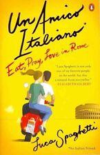 Un Amico Italiano: Eat, Pray, Love in Rome by Luca Spaghetti (Paperback /...