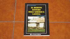 FRANZ J. HINKELAMMERT IL DEBITO ESTERO DELL'AMERICA LATINA I ED. LA PICCOLA 1990
