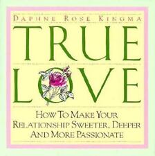 True Love: How to Make Your Relationship Sweeter, Deeper and More Passionate, Ki