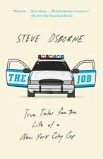 The Job : True Tales from the Life of a New York City Cop by Steve Osborne
