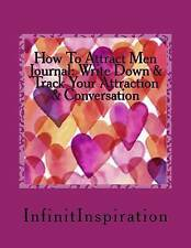 How To Attract Men Journal: Write Down & Track Your Attraction & Conversation: S