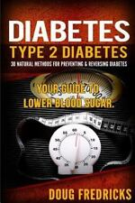 Type 2 Diabetes : 30 Natural Methods for Preventing and Reversing Diabetes....