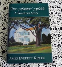 Our Father's Fields A Southern Story by James Everett Kibler SIGNED 1st/1st HC