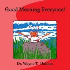 Good Morning Everyone! by Wayne Holmes (2014, Paperback, Large Type)
