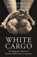 White Cargo: The Forgotten History of Britain's White Slaves in America: By D...