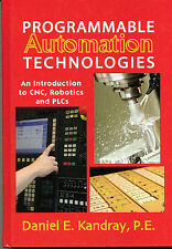 Programmable Automation Technologies: An Introduction by Daniel E. Kandray, P.E.