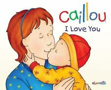 Caillou: I Love You: By L'Heureux, Chistine