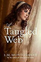 A Tangled Web by Montgomery, L. M.