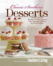 Classic Southern Desserts: All-Time Favorite Recipes for Cakes, Cookies, Pies, P